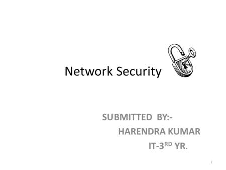 Network Security SUBMITTED BY:- HARENDRA KUMAR IT-3 RD YR. 1.