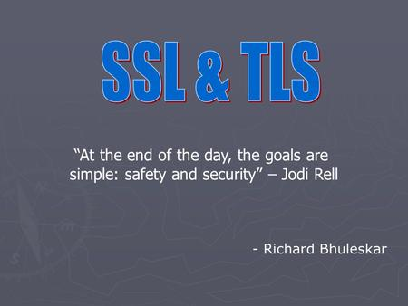 "- Richard Bhuleskar ""At the end of the day, the goals are simple: safety and security"" – Jodi Rell."