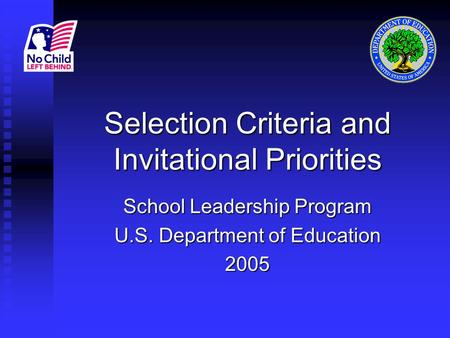 Selection Criteria and Invitational Priorities School Leadership Program U.S. Department of Education 2005.