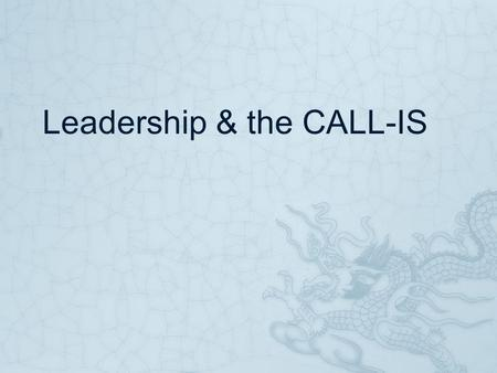 Leadership & the CALL-IS. Qualities of a Leader  Finding new activities/services that help fulfill the stated mission of the group.  Reliable follow-up.