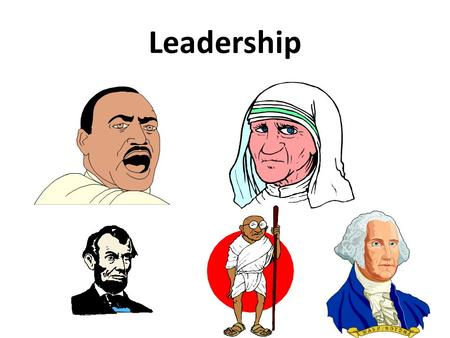 Leadership What is leadership? Leading people Influencing people Commanding people Guiding people.
