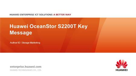 Author/ ID: Storage Marketing Huawei OceanStor S2200T Key Message.