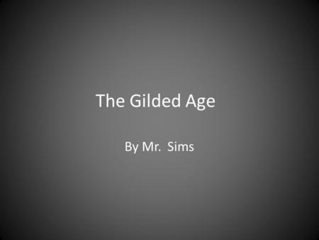 The Gilded Age By Mr. Sims. Scandals in the Grant administration The Gold Market scandal – Jay Gould and James Fisk tried to gain a monopoly on the gold.