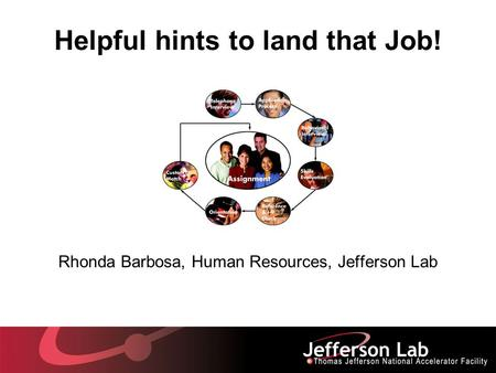 Helpful hints to land that Job! Rhonda Barbosa, Human Resources, Jefferson Lab.