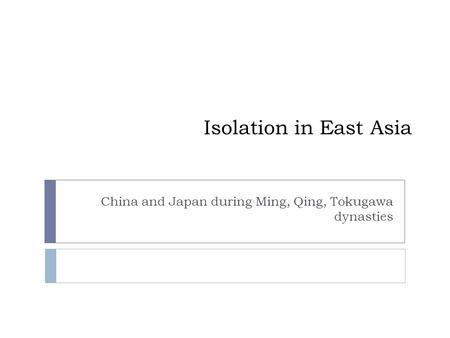 Isolation in East Asia China and Japan during Ming, Qing, Tokugawa dynasties.