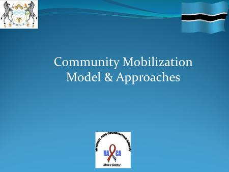 Community Mobilization Model & Approaches. Community A group of people having something in common and will act together in their own interest -place they.