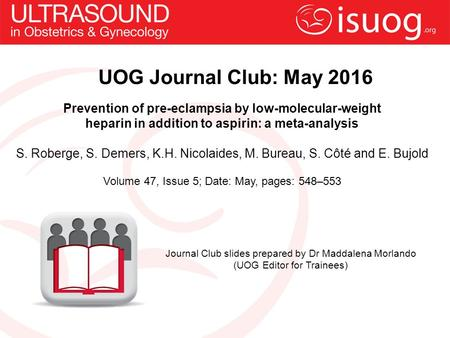 UOG Journal Club: May 2016 Prevention of pre-eclampsia by low-molecular-weight heparin in addition to aspirin: a meta-analysis S. Roberge, S. Demers, K.H.