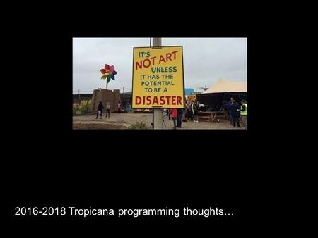 The Theatre Orchard & The Tropicana Weston super Mare North Somerset 2016-2018 Tropicana programming thoughts…