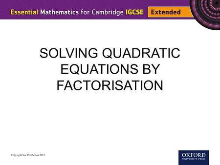 SOLVING QUADRATIC EQUATIONS BY FACTORISATION. This very important result is used for solving quadratic equations. If a × b = 0thena = 0orb = 0.