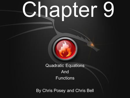 Chapter 9 Quadratic Equations And Functions By Chris Posey and Chris Bell.