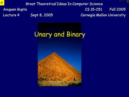 Unary and Binary Great Theoretical Ideas In Computer Science Anupam GuptaCS 15-251 Fall 2005 Lecture 4Sept 8, 2005Carnegie Mellon University.
