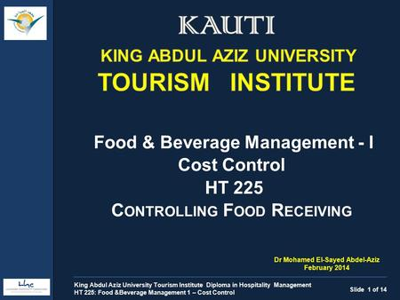 Food & Beverage Management - I Cost Control HT 225 C ONTROLLING F OOD R ECEIVING Slide 1 of 14 King Abdul Aziz University Tourism Institute Diploma in.