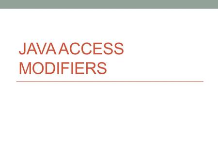 JAVA ACCESS MODIFIERS. Access Modifiers Access modifiers control which classes may use a feature. A classes features are: - The class itself - Its member.