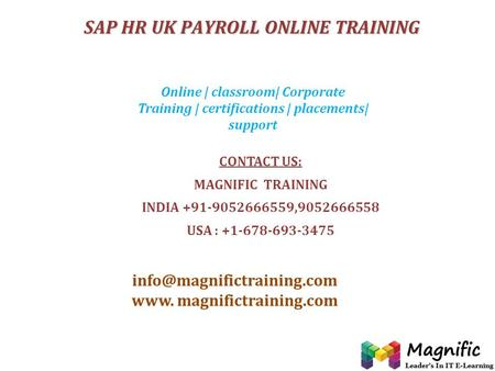 CONTACT US: MAGNIFIC TRAINING INDIA +91-9052666559,9052666558 USA : +1-678-693-3475 www. magnifictraining.com Online | classroom|