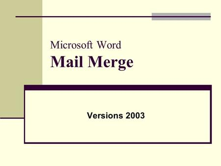 Microsoft Word Mail Merge Versions 2003. Mail Merge Follow this tutorial exactly to produce a merge using data from a Word table and the business letter.