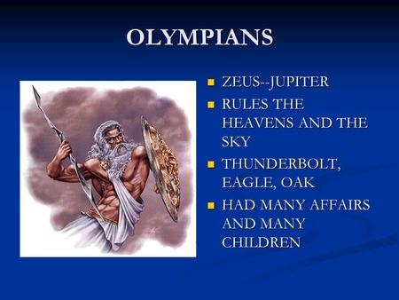 OLYMPIANS ZEUS--JUPITER RULES THE HEAVENS AND THE SKY THUNDERBOLT, EAGLE, OAK HAD MANY AFFAIRS AND MANY CHILDREN.