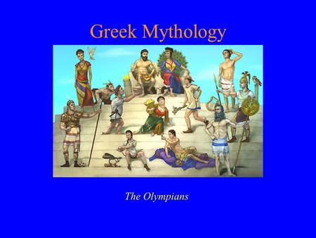 "Greek Mythology The Olympians. Greek Mythology Ancient Greeks were ""polytheistic"" Gods were shown to have human form Mt. Olympus is home of the gods."