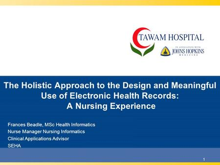 1 The Holistic Approach to the Design and Meaningful Use of Electronic Health Records: A Nursing Experience Frances Beadle, MSc Health Informatics Nurse.