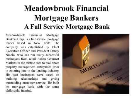 Meadowbrook Financial Mortgage Bankers A Full Service Mortgage Bank Meadowbrook Financial Mortgage Bankers Corp. is a full service mortgage lender based.