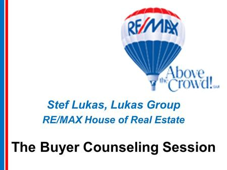 The Buyer Counseling Session Stef Lukas, Lukas Group RE/MAX House of Real Estate.