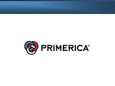 More than 2 million clients maintain investment accounts with us Over 4.3 million lives insured through our life companies Primerica is the largest independent.