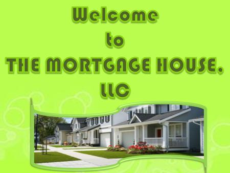 The Mortgage House, LLC have built a strong reputation as an outstanding mortgage brokerage firm, serving the lending needs of real estate professionals,