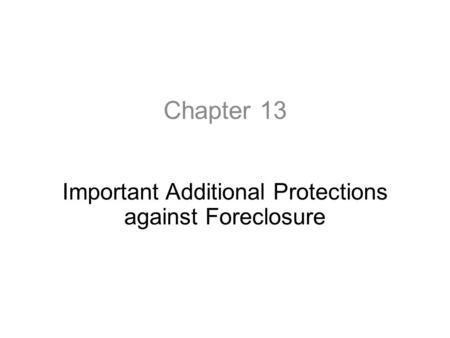 Chapter 13 Important Additional Protections against Foreclosure.