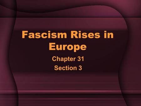 Fascism Rises in Europe Chapter 31 Section 3. Setting the Stage… As a result of the Great Depression, millions of people lost faith in democratic government.