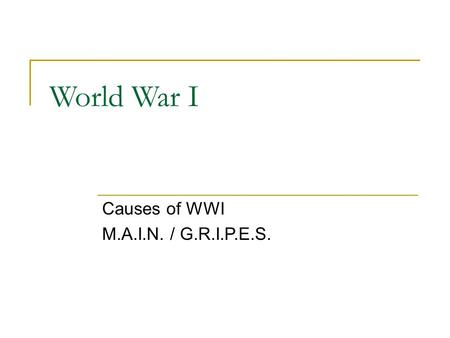 World War I Causes of WWI M.A.I.N. / G.R.I.P.E.S..
