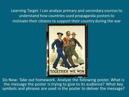 Learning Target: I can analyze primary and secondary sources to understand how countries used propaganda posters to motivate their citizens to support.