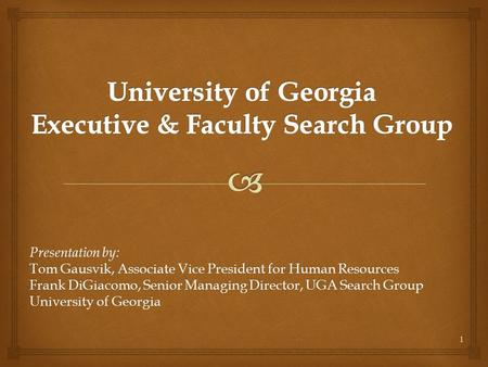 1 Presentation by: Tom Gausvik, Associate Vice President for Human Resources Frank DiGiacomo, Senior Managing Director, UGA Search Group University of.