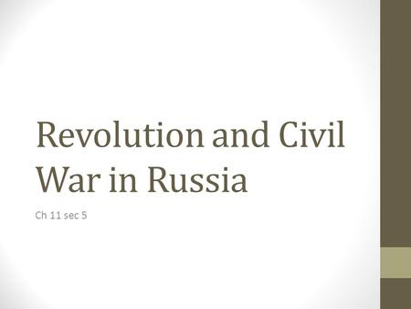 Revolution and Civil War in Russia Ch 11 sec 5 I. The March Revolution Ends Tsarism Nicholas 2 was Tsar of Russia at the beginning of World War 1. He.