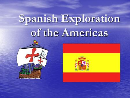 "Spanish Exploration of the Americas. Spanish Motives The Spanish came for the three ""Gs"" 1. GOD- Convert the Natives to Christianity 2. GOLD- Spain was."