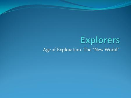 "Age of Exploration- The ""New World"". Leif Ericson-1000 Viking First European to visit the New World His father made the first colonies in Greenland."