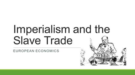 Imperialism and the Slave Trade EUROPEAN ECONOMICS.