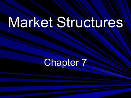 Market Structures Chapter 7. Get a Sheet of paper out ► List the following on a half sheet of paper:  Three favorite cereals  Three favorite brands.