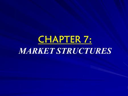 CHAPTER 7: <strong>MARKET</strong> <strong>STRUCTURES</strong> SWS 2006 2 3 Quick discussion Why is competition in a <strong>market</strong> for a good so important? –What are some of the benefits of.