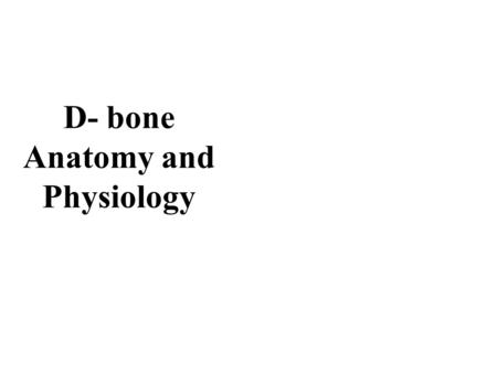 D- bone Anatomy and Physiology. 2 7.1: Introduction Human skeleton initially cartilages and fibrous membranes Hyaline cartilage is the most abundant cartilage.