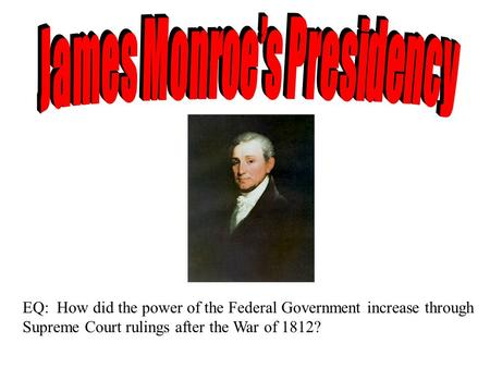 EQ: How did the power of the Federal Government increase through Supreme Court rulings after the War of 1812?