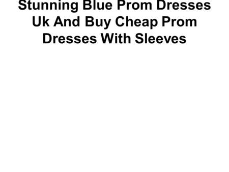 Stunning Blue Prom Dresses Uk And Buy Cheap Prom Dresses With Sleeves.