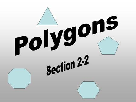 Polygon Closed plane figure with at least three sides The sides intersect only at their endpoints No adjacent sides are collinear To name a polygon –Start.