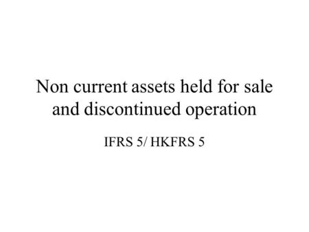 Non current assets held for sale and discontinued operation IFRS 5/ HKFRS 5.