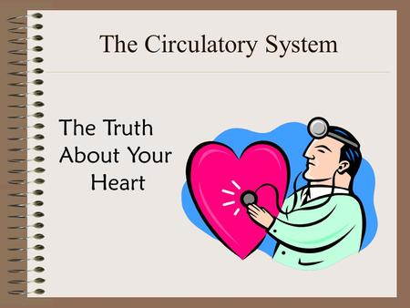 The Circulatory System The Truth About Your Heart.