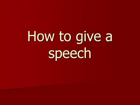 How to give a speech. Who are good speakers in: Slovakia Slovakia Entertainment Entertainment In the world In the world Who are famous speakers Who are.