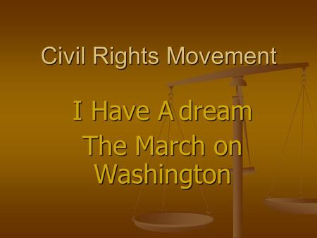Civil Rights Movement I Have A dream The March on Washington.