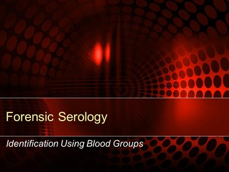 Forensic Serology Identification Using Blood Groups.