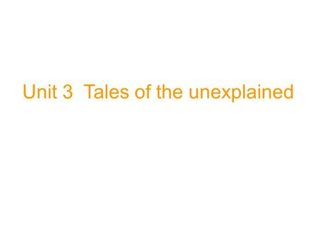 Unit 3 Tales of the unexplained. Task Conducting a survey In order to conduct a survey, what kinds of things should we take into consideration? How do.
