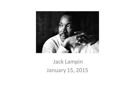 Jack Lampin January 15, 2015. Martin Luther King, Jr. Martin Luther King Jr, was born in Georgia on January 15, 1929. In high school he skipped 2 at Washington.