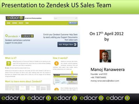 Presentation to Zendesk US Sales Team Manoj Ranaweera Founder and CEO +44 7769734491 On 17 th April 2012 by.