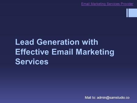 Lead Generation with Effective  Marketing Services Mail to:  Marketing Services Provider.